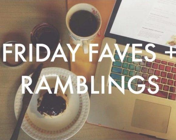 Friday Faves and Ramblings