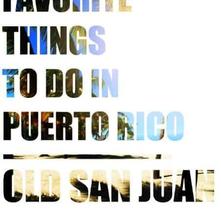My Favorite Things to Do in Puerto Rico: Old San Juan