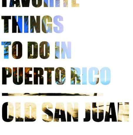 My Favorite Things to Do in Puerto Rico: Old San Juan