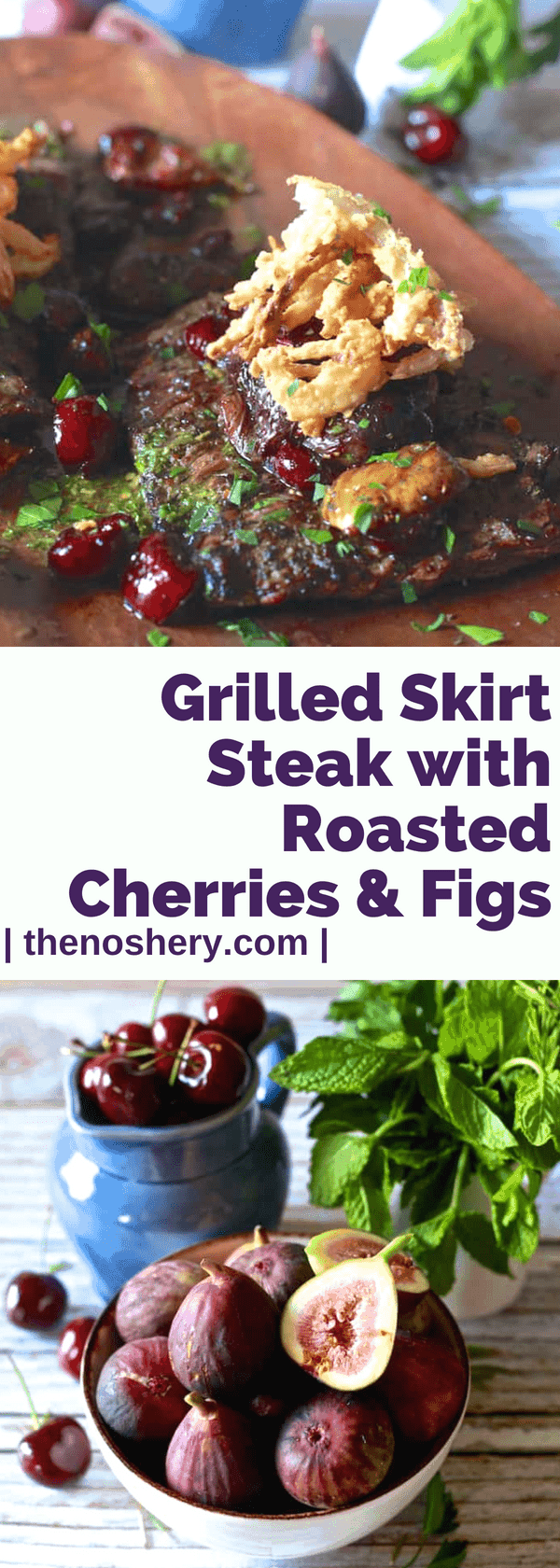 Grilled Skirt Steak with Roasted Cherries & Figs | Sweet and tart roasted summer fruits over marinated and grilled skirt steak, topped with crispy onions. | The Noshery