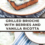 Grilled Brioche with Berry and Vanilla Ricotta Cheese Dessert